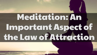 Meditation: An Important Aspect of the Law of Attraction