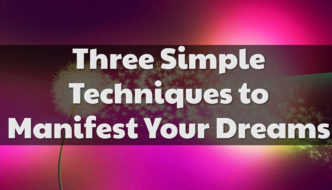 Three Simple Techniques to Manifest Your Dreams