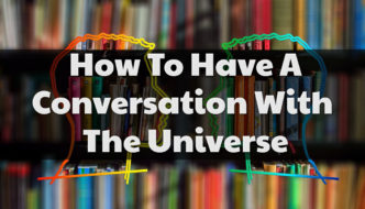 How to Have a Conversation With the Universe