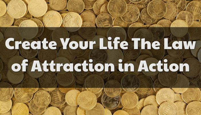 Create Your Life: The Law of Attraction in Action