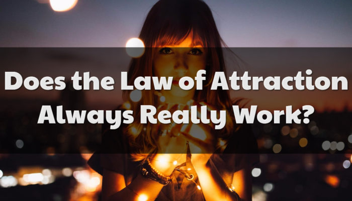 Does the Law of Attraction Always Really Work?