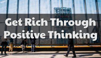 Get Rich Through Positive Thinking