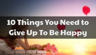 10 Things You Need to Give Up To Be Happy
