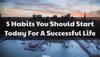 5 Habits You Should Start Today For A Successful Life